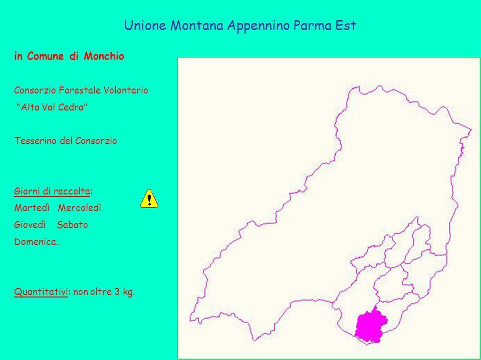Unione Montana Appennino Parma Est in Comune di Monchio Consorzio Forestale Volontario Alta Val Cedra Tesserino del Consorzio Giorni di raccolta: Martedì Mercoledì Giovedì Sabato Domenica.