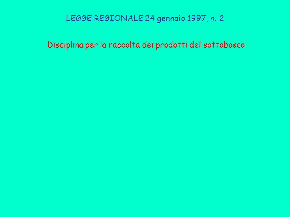 LEGGE REGIONALE 24 gennaio 1997, n. 2 Disciplina per la raccolta dei prodotti del sottobosco