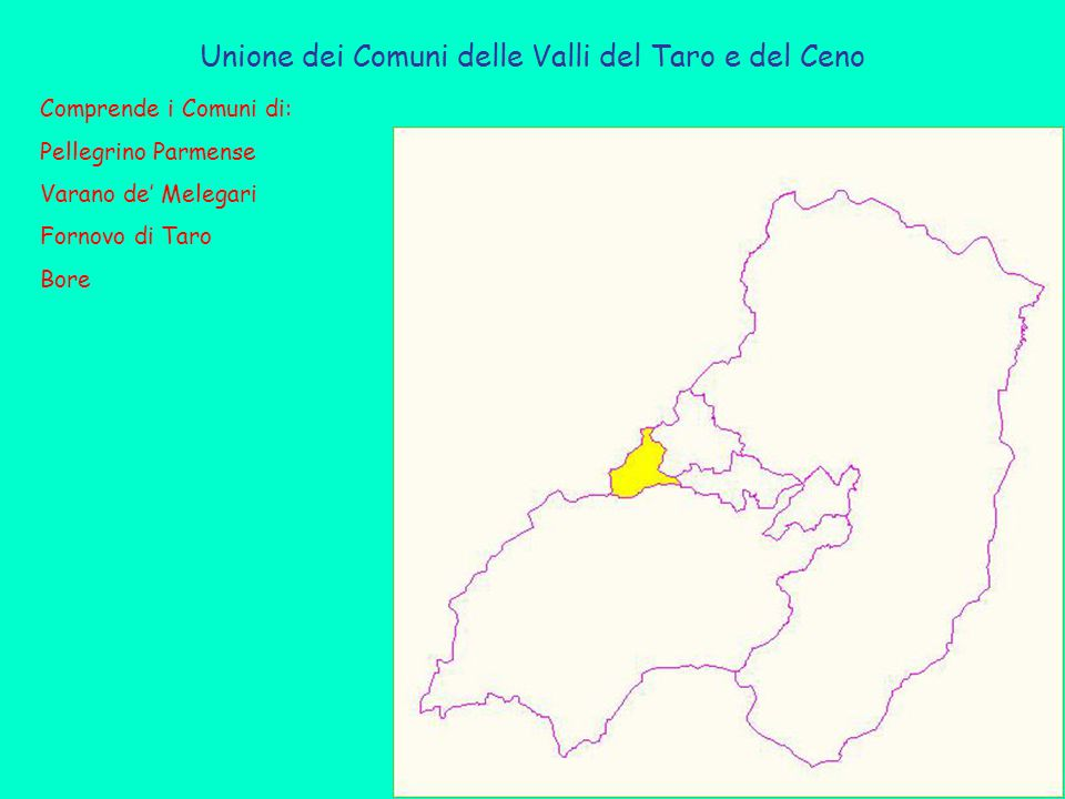 Unione dei Comuni delle Valli del Taro e del Ceno Comprende i Comuni di: Pellegrino Parmense Varano de' Melegari Fornovo di Taro Bore
