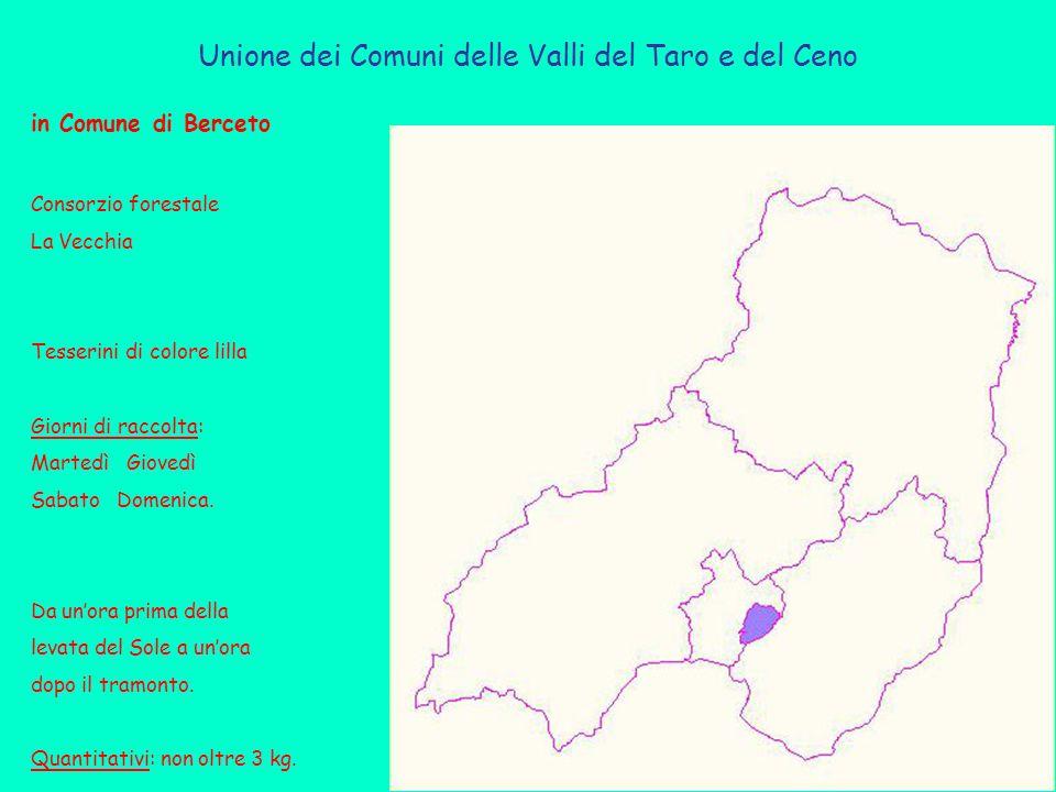 Unione dei Comuni delle Valli del Taro e del Ceno in Comune di Berceto Consorzio forestale La Vecchia Tesserini di colore lilla Giorni di raccolta: Martedì Giovedì Sabato Domenica.