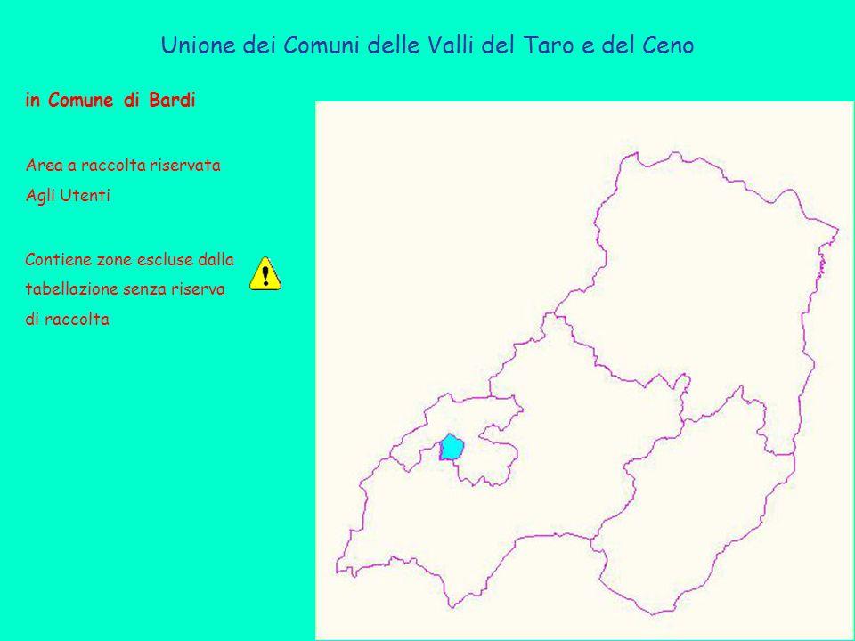 Unione dei Comuni delle Valli del Taro e del Ceno in Comune di Bardi Area a raccolta riservata Agli Utenti Contiene zone escluse dalla tabellazione senza riserva di raccolta