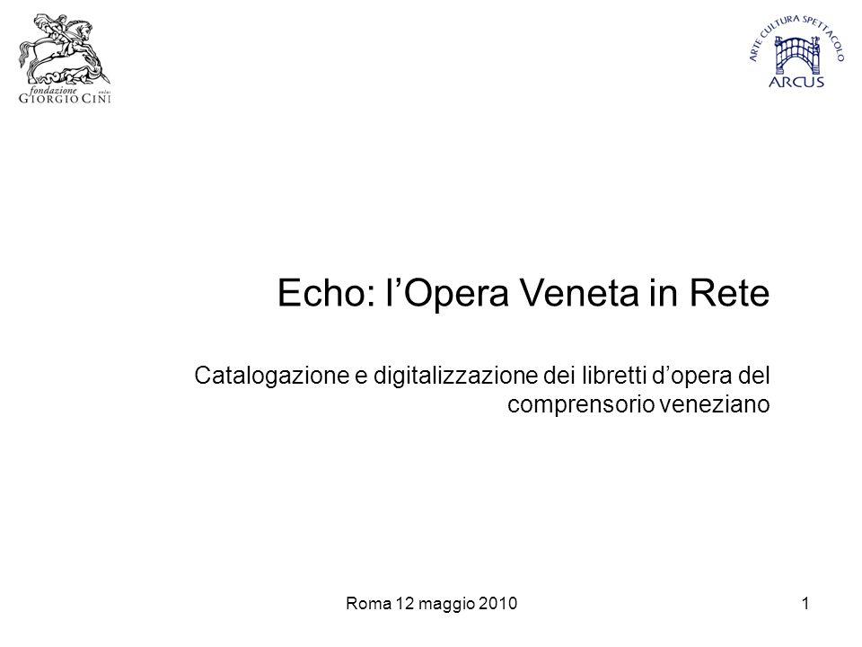 Roma 12 maggio 20101 Echo: l'Opera Veneta in Rete Catalogazione e digitalizzazione dei libretti d'opera del comprensorio veneziano