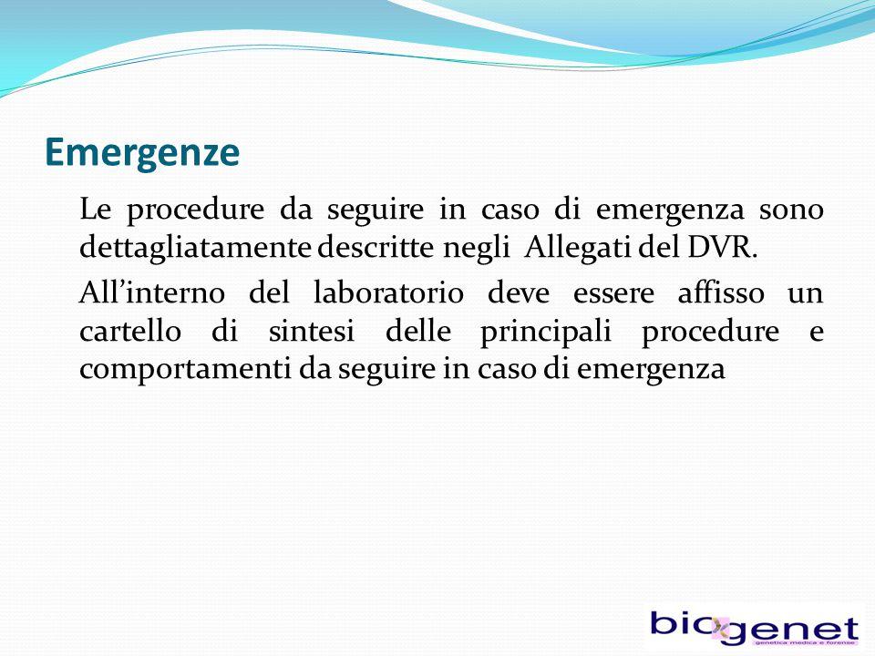 Emergenze Le procedure da seguire in caso di emergenza sono dettagliatamente descritte negli Allegati del DVR. All'interno del laboratorio deve essere