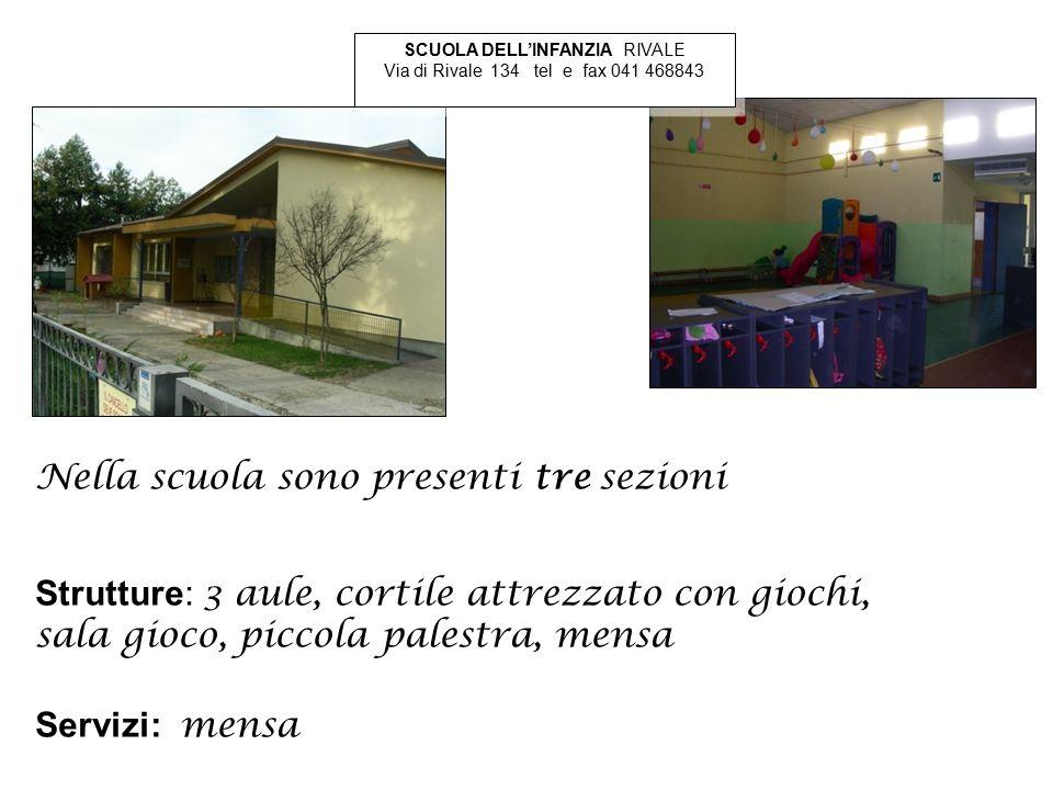 Nella scuola sono presenti tre sezioni Servizi: mensa SCUOLA DELL'INFANZIA RIVALE Via di Rivale 134 tel e fax 041 468843 SCUOLA DELL'INFANZIA RIVALE V