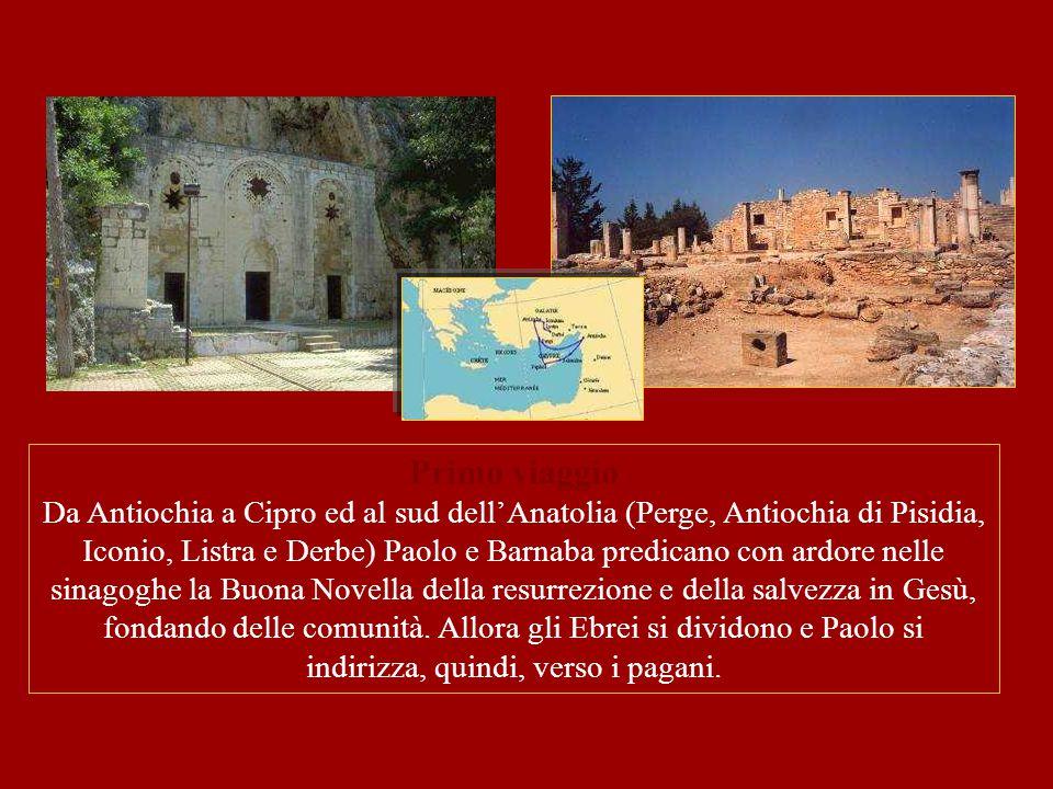 Primo viaggio Da Antiochia a Cipro ed al sud dell'Anatolia (Perge, Antiochia di Pisidia, Iconio, Listra e Derbe) Paolo e Barnaba predicano con ardore