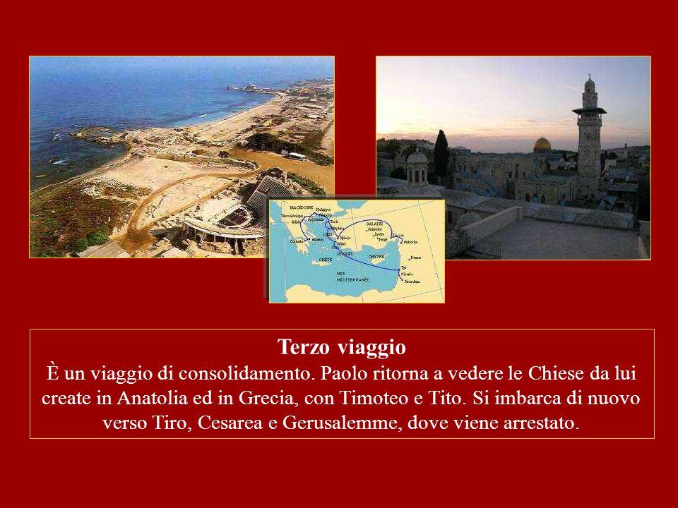 Terzo viaggio È un viaggio di consolidamento. Paolo ritorna a vedere le Chiese da lui create in Anatolia ed in Grecia, con Timoteo e Tito. Si imbarca