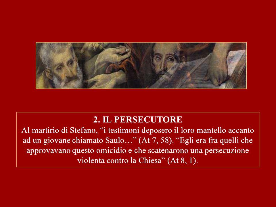 """2. IL PERSECUTORE Al martirio di Stefano, """"i testimoni deposero il loro mantello accanto ad un giovane chiamato Saulo…"""" (At 7, 58). """"Egli era fra quel"""