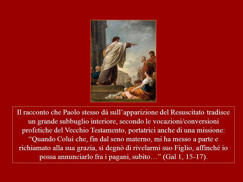 Il racconto che Paolo stesso dà sull'apparizione del Resuscitato tradisce un grande subbuglio interiore, secondo le vocazioni/conversioni profetiche d