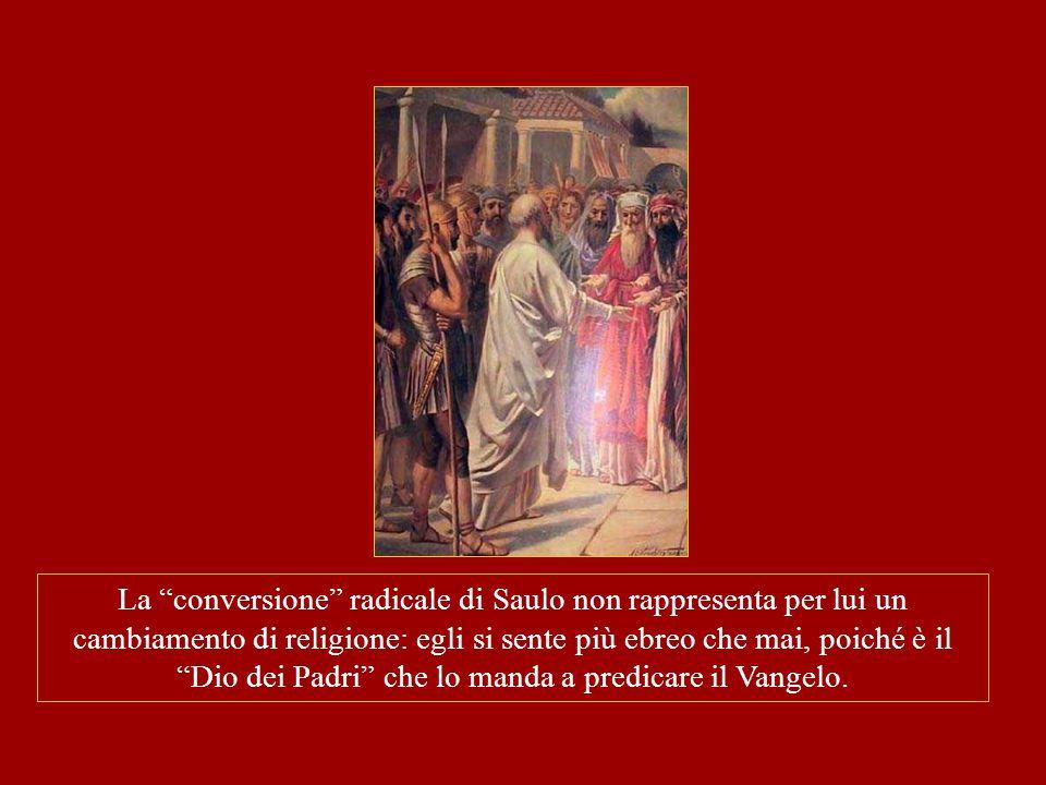 """La """"conversione"""" radicale di Saulo non rappresenta per lui un cambiamento di religione: egli si sente più ebreo che mai, poiché è il """"Dio dei Padri"""" c"""