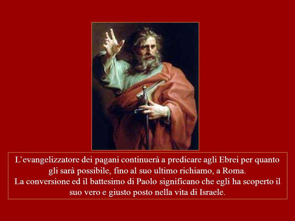 L'evangelizzatore dei pagani continuerà a predicare agli Ebrei per quanto gli sarà possibile, fino al suo ultimo richiamo, a Roma. La conversione ed i