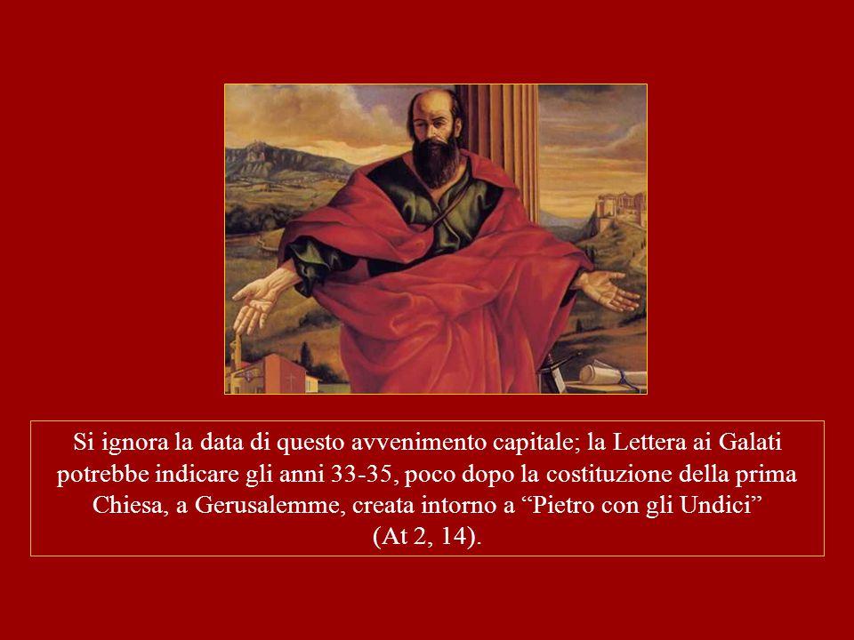 Si ignora la data di questo avvenimento capitale; la Lettera ai Galati potrebbe indicare gli anni 33-35, poco dopo la costituzione della prima Chiesa,