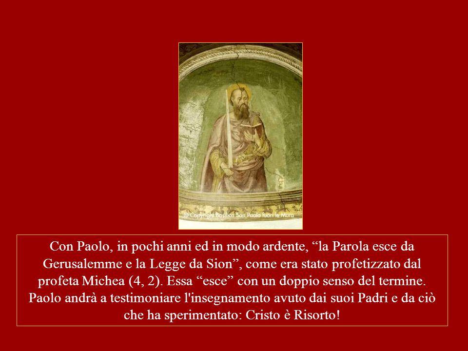 """Con Paolo, in pochi anni ed in modo ardente, """"la Parola esce da Gerusalemme e la Legge da Sion"""", come era stato profetizzato dal profeta Michea (4, 2)"""
