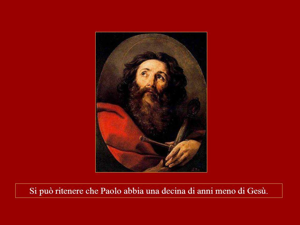 Si può ritenere che Paolo abbia una decina di anni meno di Gesù.