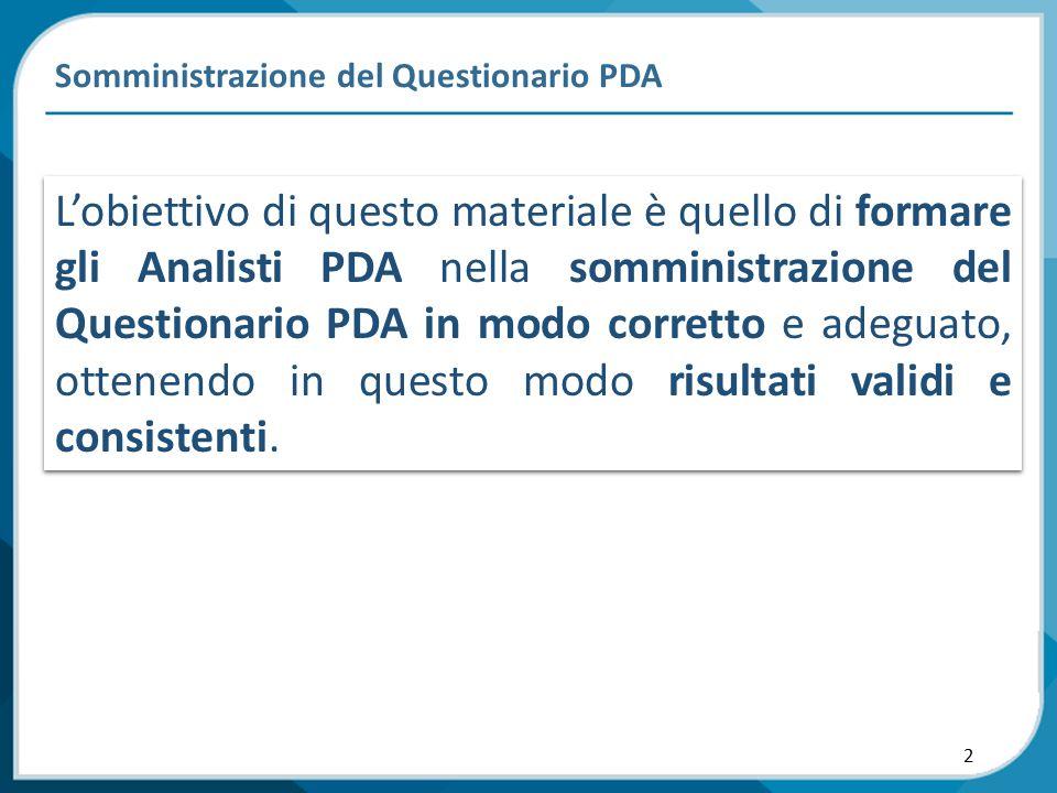 L'obiettivo di questo materiale è quello di formare gli Analisti PDA nella somministrazione del Questionario PDA in modo corretto e adeguato, ottenendo in questo modo risultati validi e consistenti.