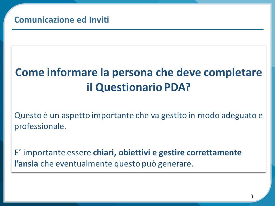 3 Comunicazione ed Inviti Come informare la persona che deve completare il Questionario PDA? Questo è un aspetto importante che va gestito in modo ade