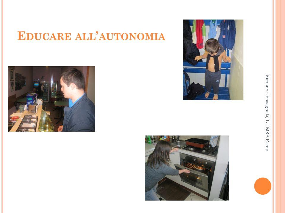 E DUCARE ALL ' AUTONOMIA Simone Consegnati, LUMSA Roma