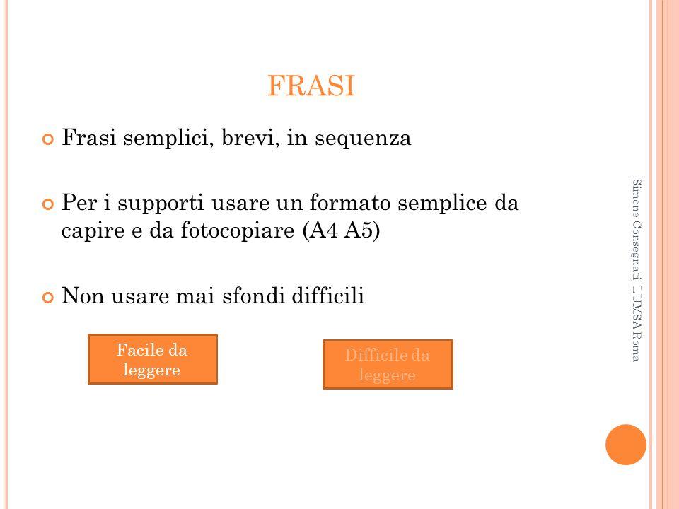 FRASI Frasi semplici, brevi, in sequenza Per i supporti usare un formato semplice da capire e da fotocopiare (A4 A5) Non usare mai sfondi difficili Fa