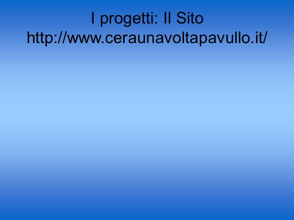 I progetti: Il Sito http://www.ceraunavoltapavullo.it/