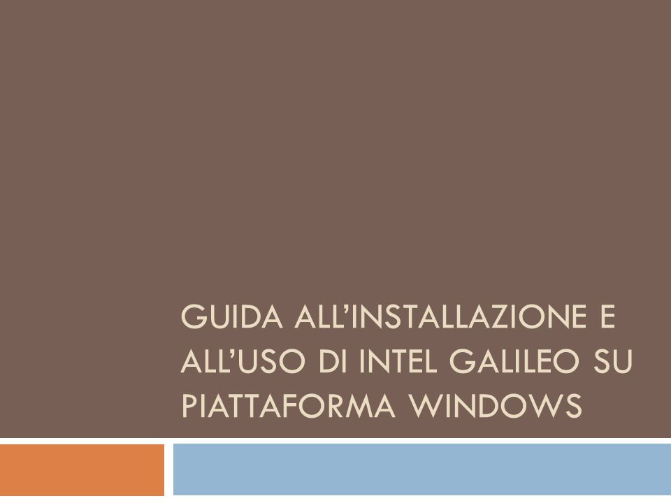 GUIDA ALL'INSTALLAZIONE E ALL'USO DI INTEL GALILEO SU PIATTAFORMA WINDOWS