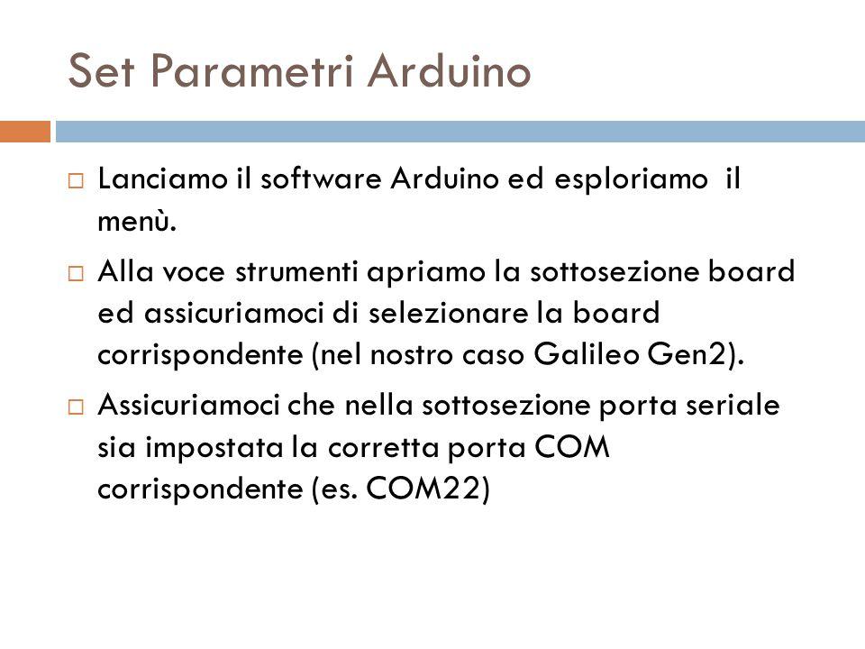 Set Parametri Arduino  Lanciamo il software Arduino ed esploriamo il menù.  Alla voce strumenti apriamo la sottosezione board ed assicuriamoci di se