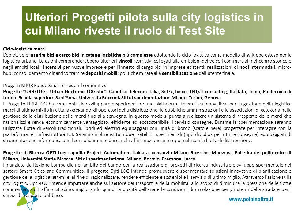 Ulteriori Progetti pilota sulla city logistics in cui Milano riveste il ruolo di Test Site Ciclo-logistica merci L'obiettivo è inserire bici e cargo b