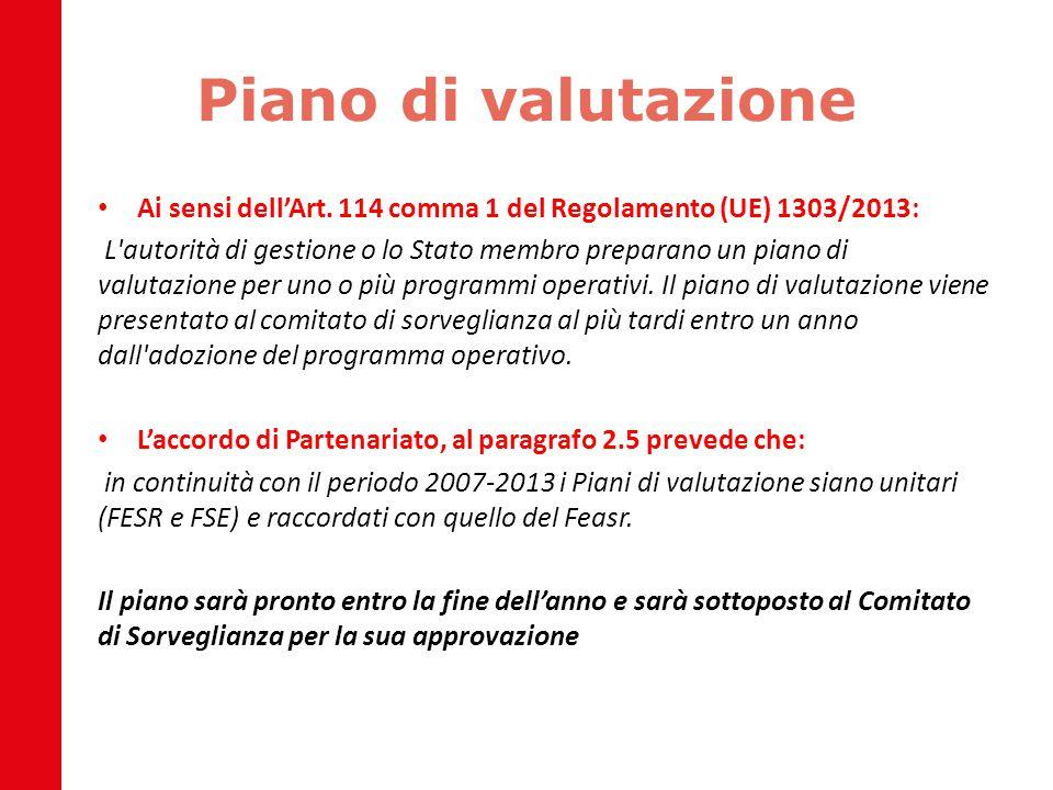 Piano di valutazione Ai sensi dell'Art. 114 comma 1 del Regolamento (UE) 1303/2013: L'autorità di gestione o lo Stato membro preparano un piano di val