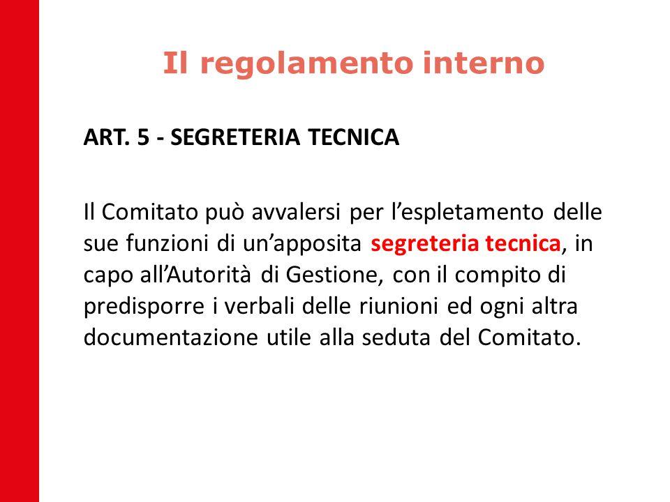Il regolamento interno ART. 5 - SEGRETERIA TECNICA Il Comitato può avvalersi per l'espletamento delle sue funzioni di un'apposita segreteria tecnica,