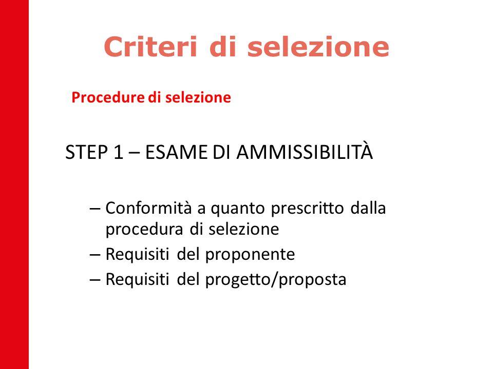 Criteri di selezione Procedure di selezione STEP 1 – ESAME DI AMMISSIBILITÀ – Conformità a quanto prescritto dalla procedura di selezione – Requisiti