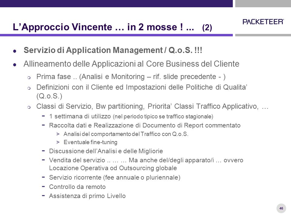 46 L'Approccio Vincente … in 2 mosse !... (2) Servizio di Application Management / Q.o.S.