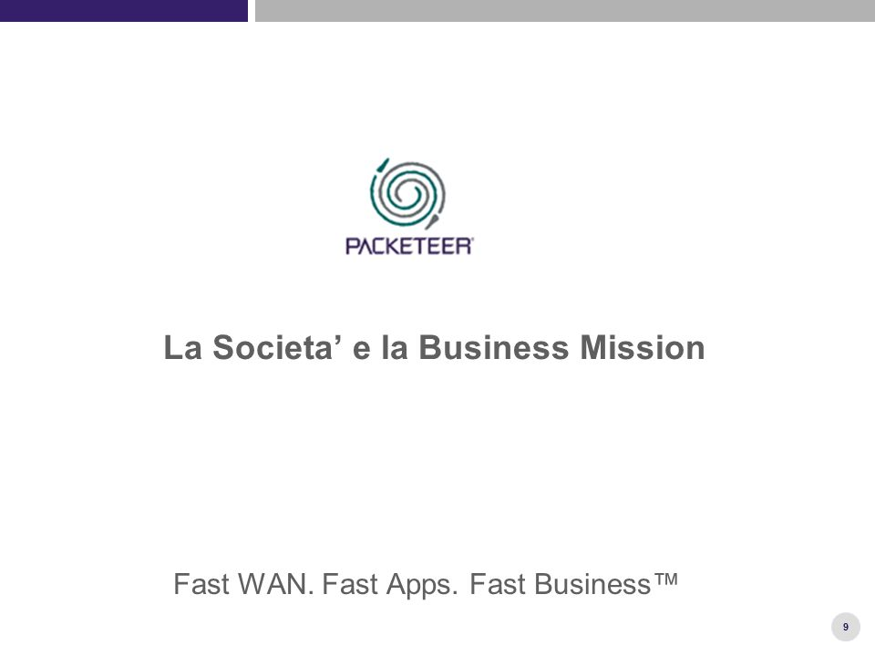 9 La Societa' e la Business Mission Fast WAN. Fast Apps. Fast Business™