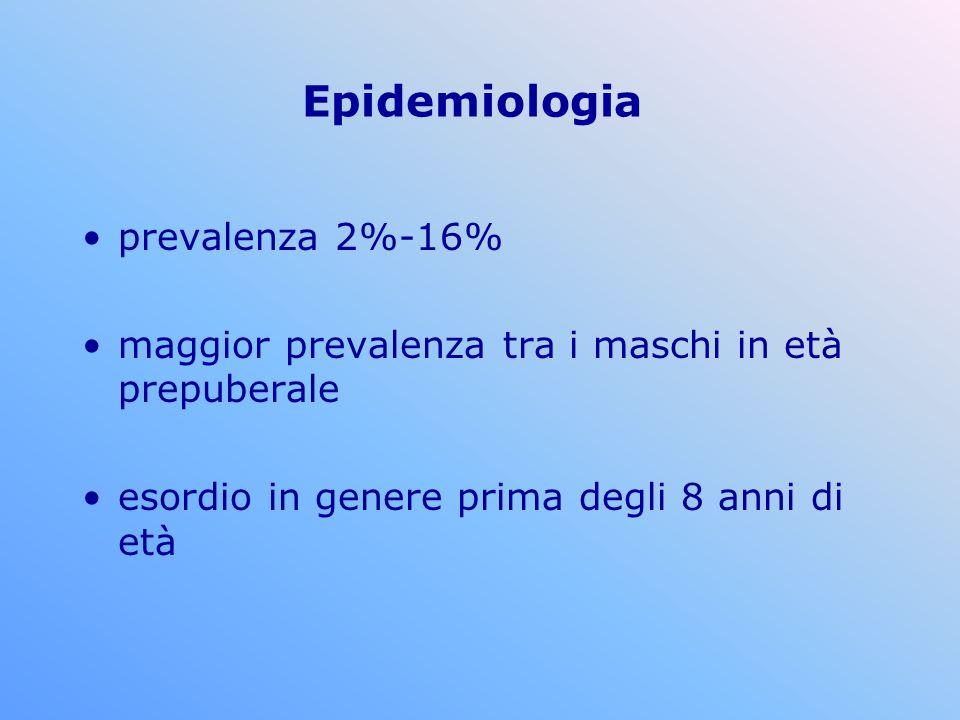 Epidemiologia prevalenza 2%-16% maggior prevalenza tra i maschi in età prepuberale esordio in genere prima degli 8 anni di età