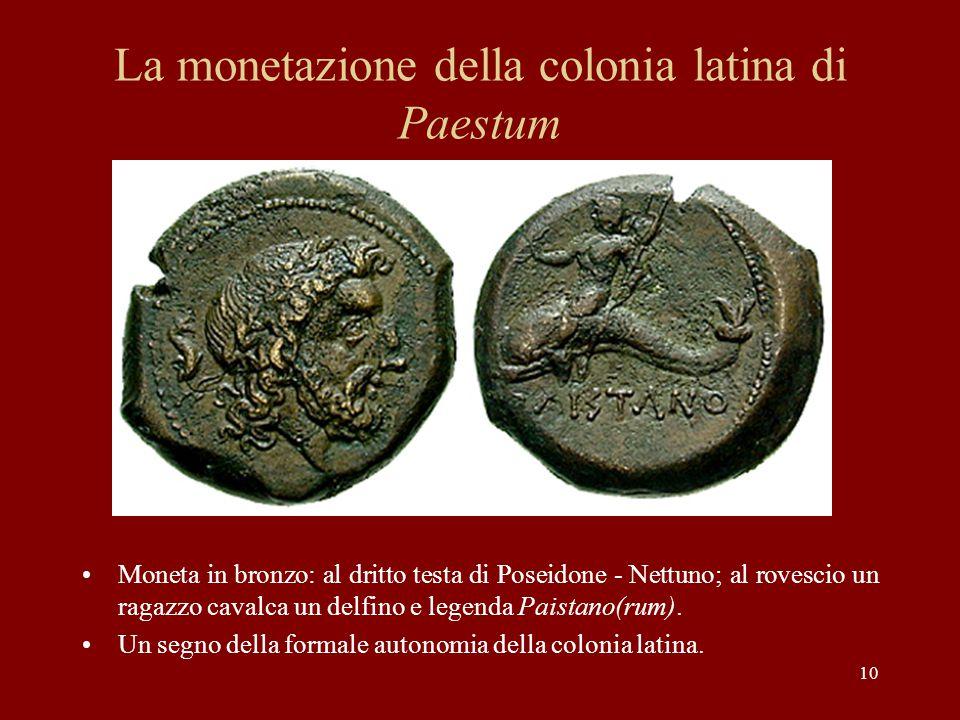 10 La monetazione della colonia latina di Paestum Moneta in bronzo: al dritto testa di Poseidone - Nettuno; al rovescio un ragazzo cavalca un delfino