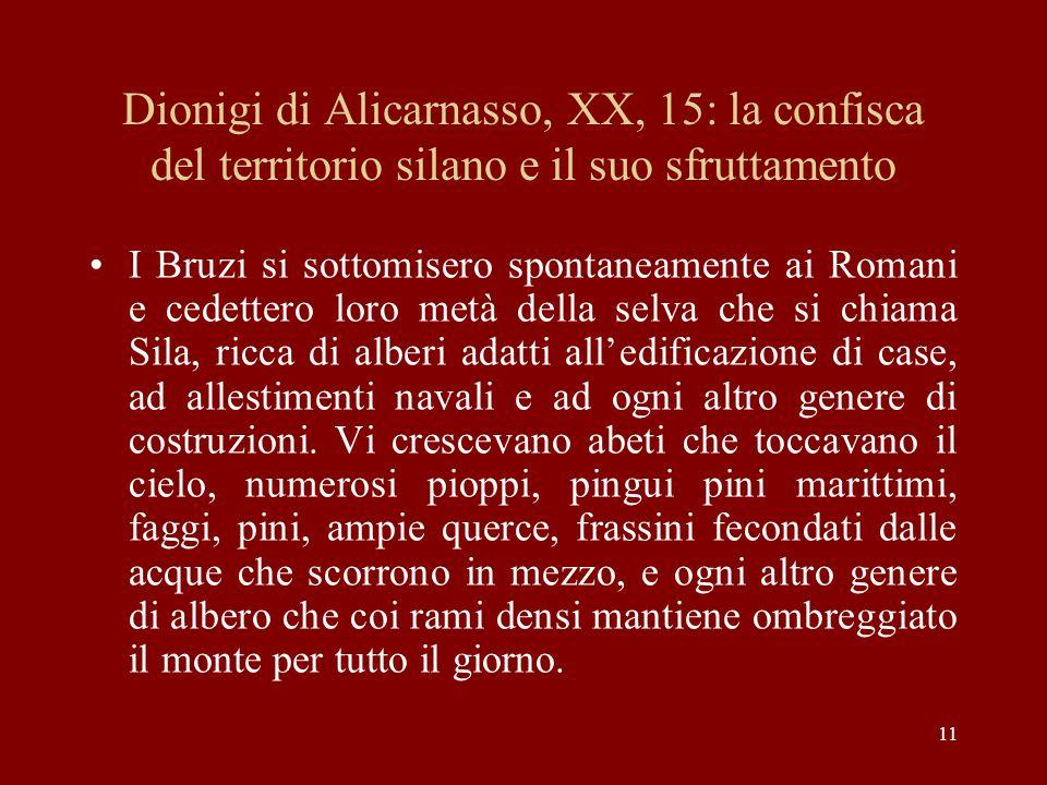 11 Dionigi di Alicarnasso, XX, 15: la confisca del territorio silano e il suo sfruttamento I Bruzi si sottomisero spontaneamente ai Romani e cedettero