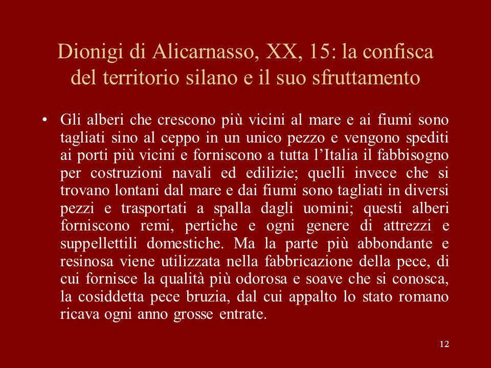 12 Dionigi di Alicarnasso, XX, 15: la confisca del territorio silano e il suo sfruttamento Gli alberi che crescono più vicini al mare e ai fiumi sono