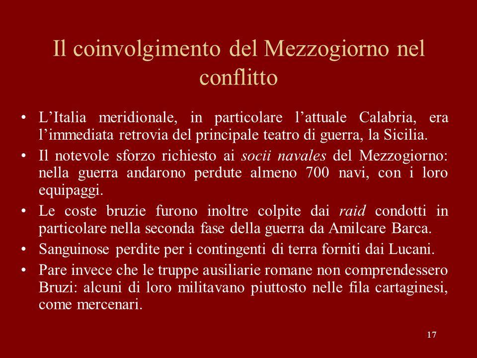 17 Il coinvolgimento del Mezzogiorno nel conflitto L'Italia meridionale, in particolare l'attuale Calabria, era l'immediata retrovia del principale te