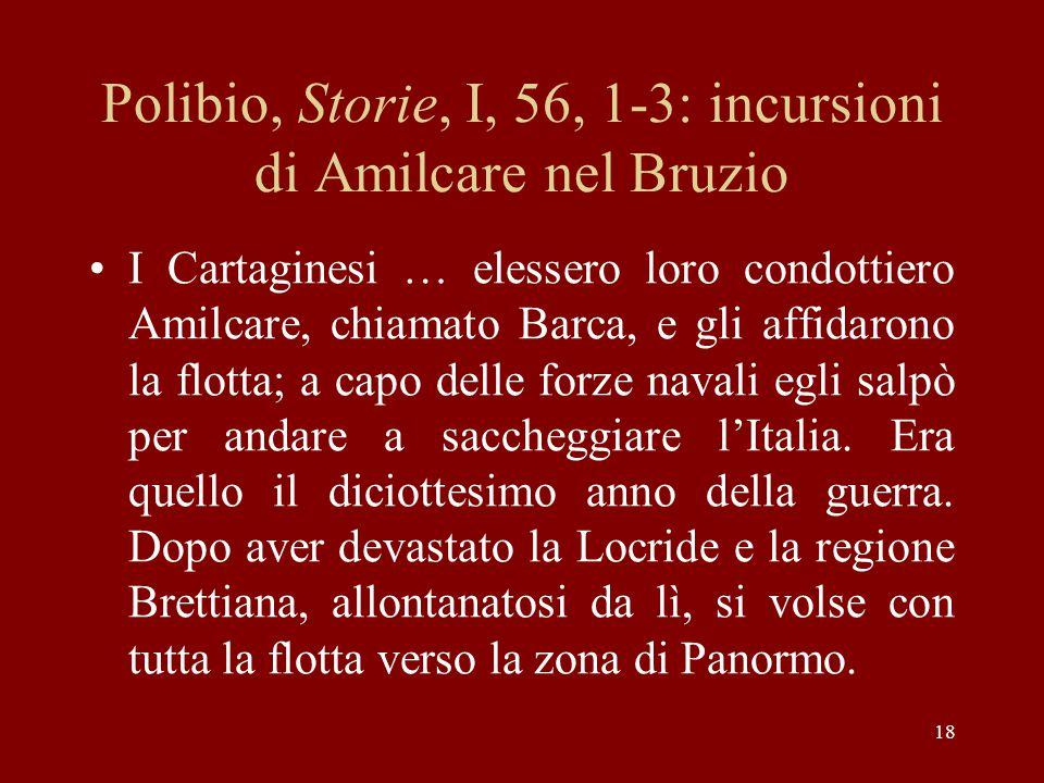 18 Polibio, Storie, I, 56, 1-3: incursioni di Amilcare nel Bruzio I Cartaginesi … elessero loro condottiero Amilcare, chiamato Barca, e gli affidarono