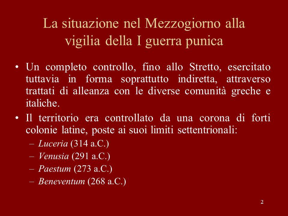 2 La situazione nel Mezzogiorno alla vigilia della I guerra punica Un completo controllo, fino allo Stretto, esercitato tuttavia in forma soprattutto