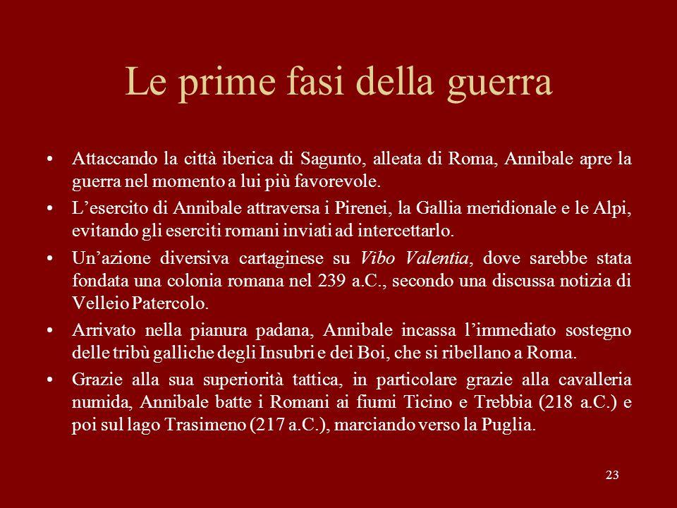 23 Le prime fasi della guerra Attaccando la città iberica di Sagunto, alleata di Roma, Annibale apre la guerra nel momento a lui più favorevole. L'ese
