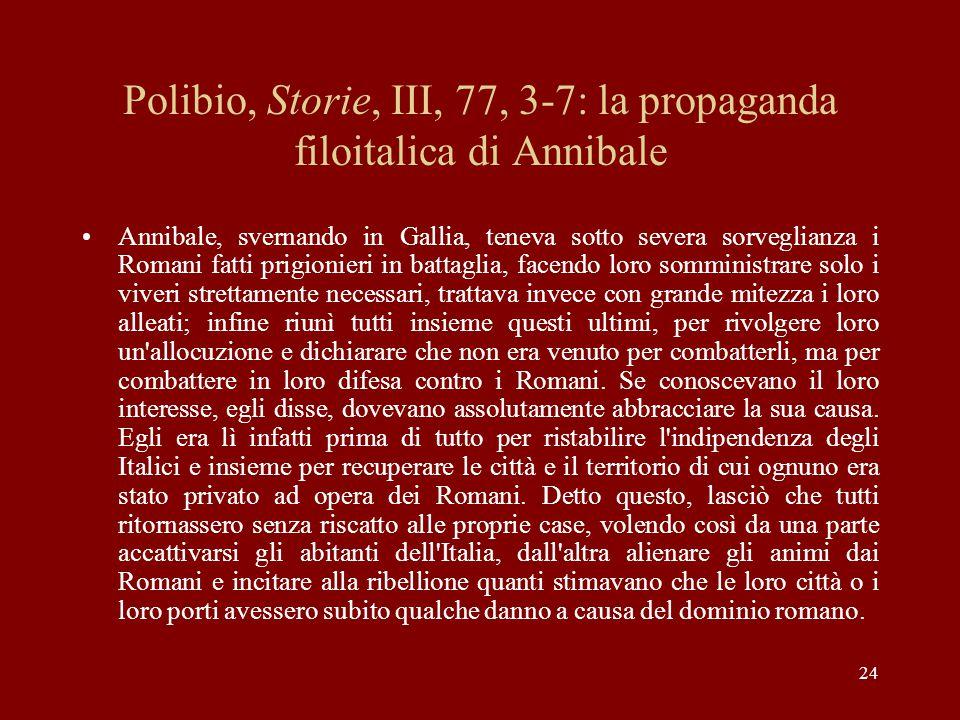 24 Polibio, Storie, III, 77, 3-7: la propaganda filoitalica di Annibale Annibale, svernando in Gallia, teneva sotto severa sorveglianza i Romani fatti