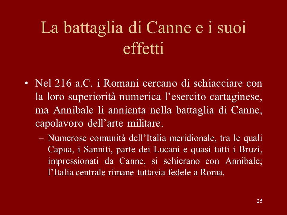 25 La battaglia di Canne e i suoi effetti Nel 216 a.C. i Romani cercano di schiacciare con la loro superiorità numerica l'esercito cartaginese, ma Ann
