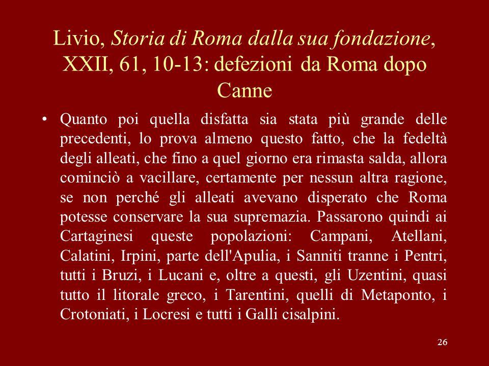 26 Livio, Storia di Roma dalla sua fondazione, XXII, 61, 10-13: defezioni da Roma dopo Canne Quanto poi quella disfatta sia stata più grande delle pre