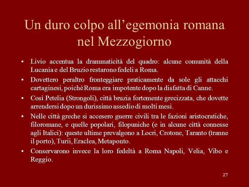27 Un duro colpo all'egemonia romana nel Mezzogiorno Livio accentua la drammaticità del quadro: alcune comunità della Lucania e del Bruzio restarono f