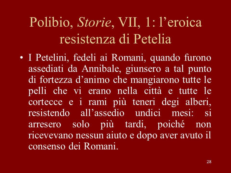 28 Polibio, Storie, VII, 1: l'eroica resistenza di Petelia I Petelini, fedeli ai Romani, quando furono assediati da Annibale, giunsero a tal punto di