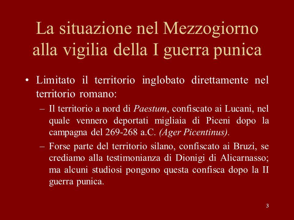 3 La situazione nel Mezzogiorno alla vigilia della I guerra punica Limitato il territorio inglobato direttamente nel territorio romano: –Il territorio