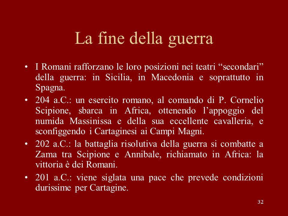 """32 La fine della guerra I Romani rafforzano le loro posizioni nei teatri """"secondari"""" della guerra: in Sicilia, in Macedonia e soprattutto in Spagna. 2"""