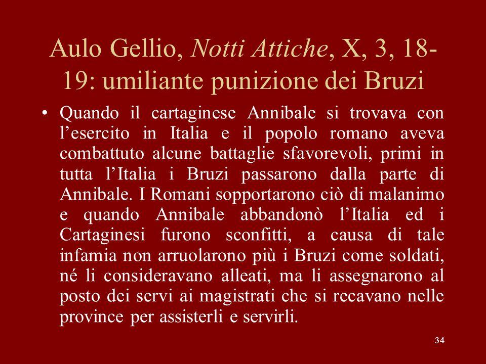 34 Aulo Gellio, Notti Attiche, X, 3, 18- 19: umiliante punizione dei Bruzi Quando il cartaginese Annibale si trovava con l'esercito in Italia e il pop