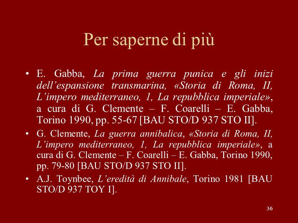 36 Per saperne di più E. Gabba, La prima guerra punica e gli inizi dell'espansione transmarina, «Storia di Roma, II, L'impero mediterraneo, 1, La repu