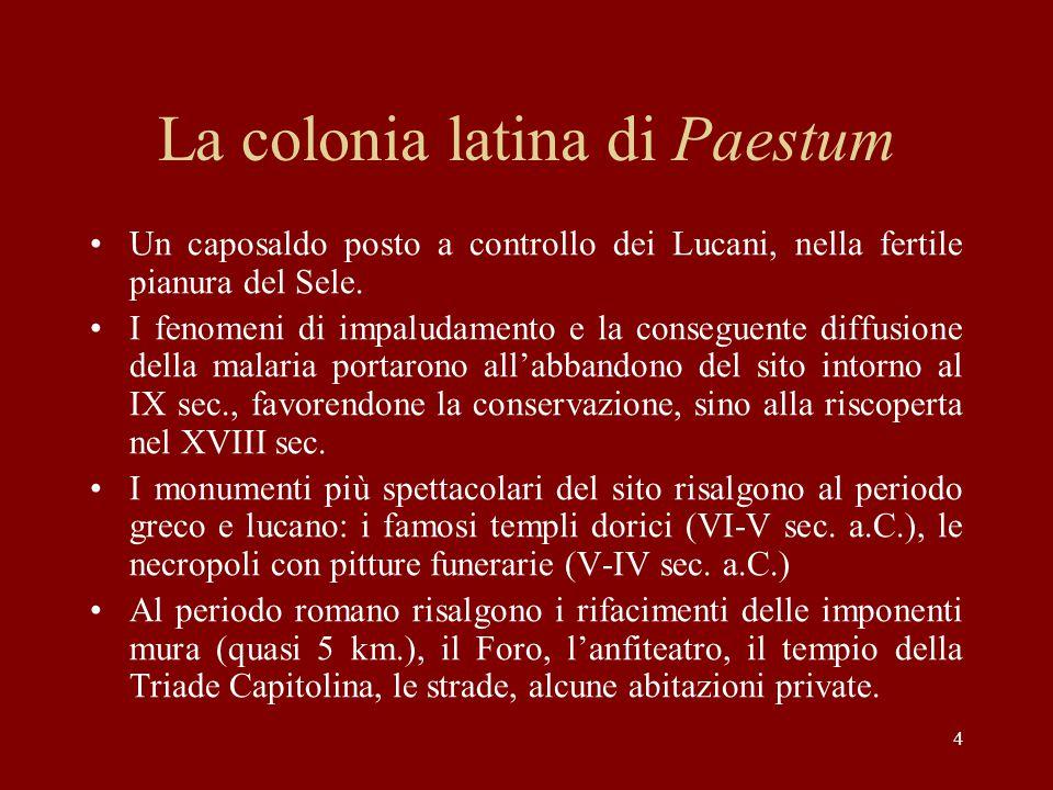 4 La colonia latina di Paestum Un caposaldo posto a controllo dei Lucani, nella fertile pianura del Sele. I fenomeni di impaludamento e la conseguente