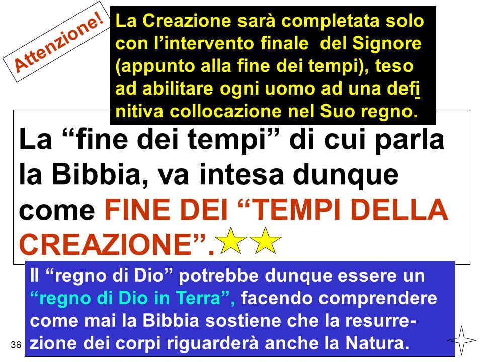 """La """"fine dei tempi"""" di cui parla la Bibbia, va intesa dunque come FINE DEI """"TEMPI DELLA CREAZIONE"""". Attenzione! Il """"regno di Dio"""" potrebbe dunque esse"""