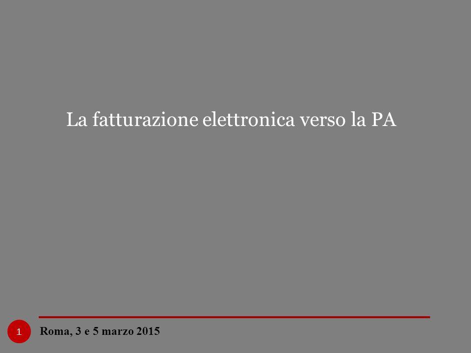La fatturazione elettronica verso la PA Roma, 3 e 5 marzo 2015 1